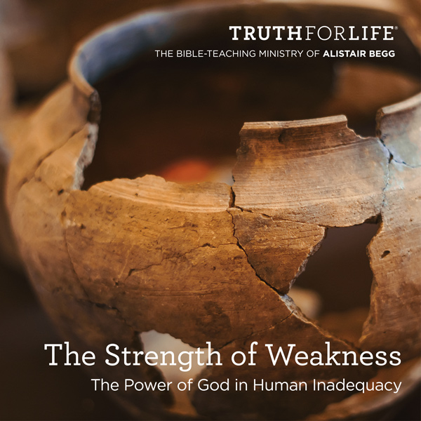 The Power of Weakness (Part 1 of 2)