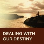 Dealing with our Destiny