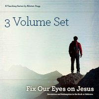 Fix Our Eyes on Jesus, Three Volume Set