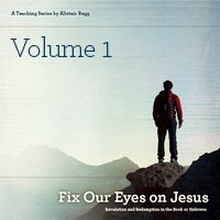 Fix Our Eyes on Jesus, Volume 1