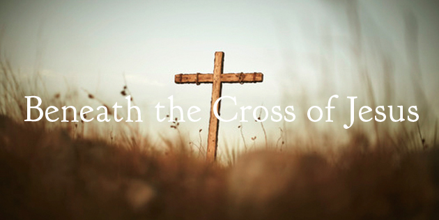 Hymn: Beneath the Cross of Jesus - Truth For Life