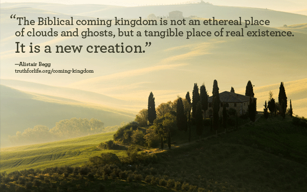 The Biblical coming kingdom is not an ethereal place...