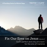 "Download the 3 Volume series of ""Fix Our Eyes On Jesus"""