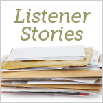Listener Stories from Last Week