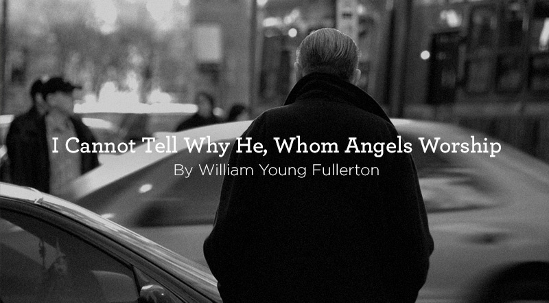 Hymn: I Cannot Tell Why He, Whom Angels Worship