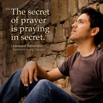 The secret of prayer is praying in secret