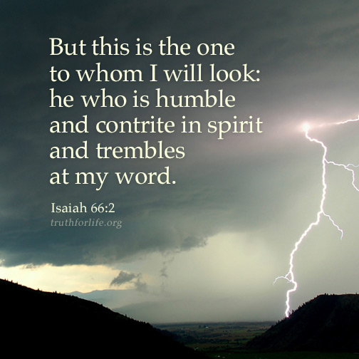 He Who Is Humble And Trembles At My Word Truth For Life