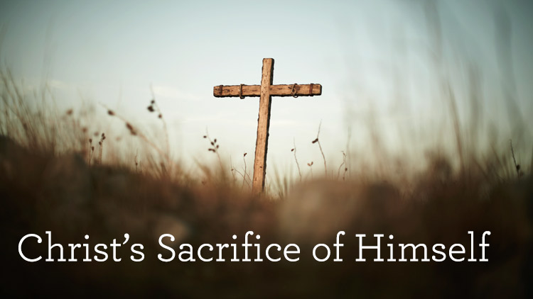 Christ S Sacrifice Of Himself Archive Truth For Life
