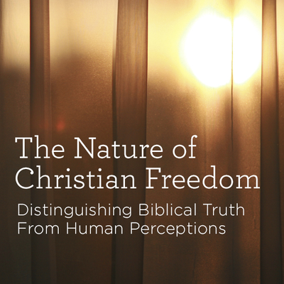 The Nature of Christian Freedom, Part One