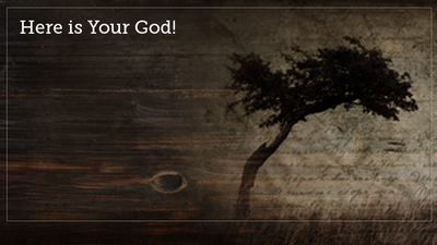 Here is Your God!