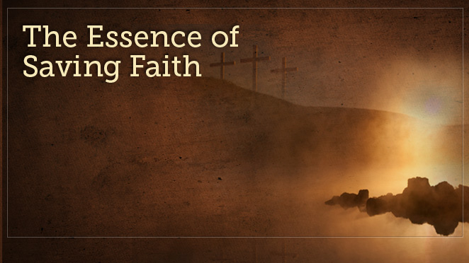 The Essence of Saving Faith