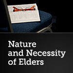 Nature and Necessity of Elders