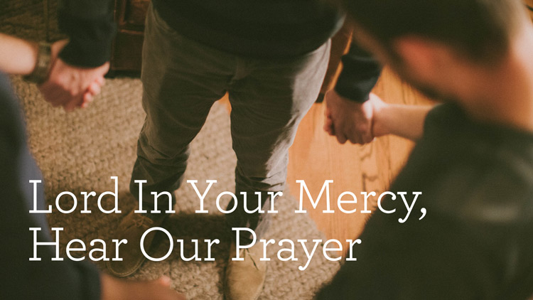 Lord In Your Mercy, Hear Our Prayer (Part 1 of 2)