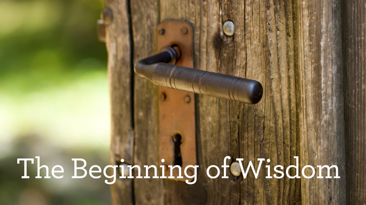 The Beginning of Wisdom (Part 2 of 2)