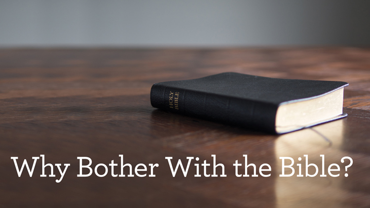 Why Bother With the Bible? (Part 1 of 6)