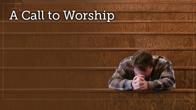 A Call to Worship (Part 1 of 2)