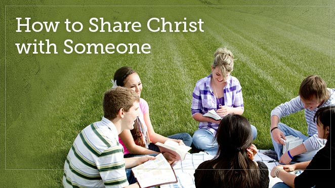 How to Share Christ with Someone, Part One