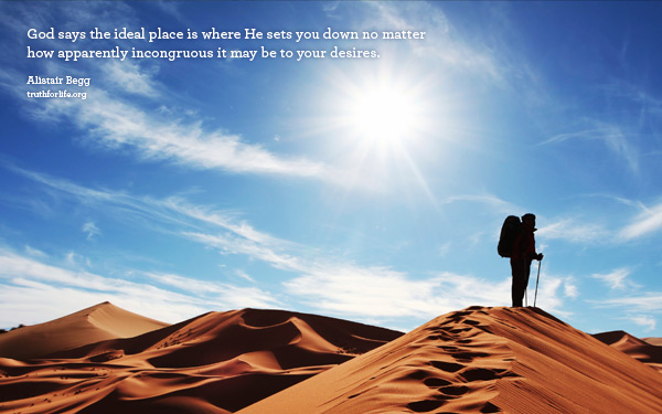 God says the ideal place is where He sets you...