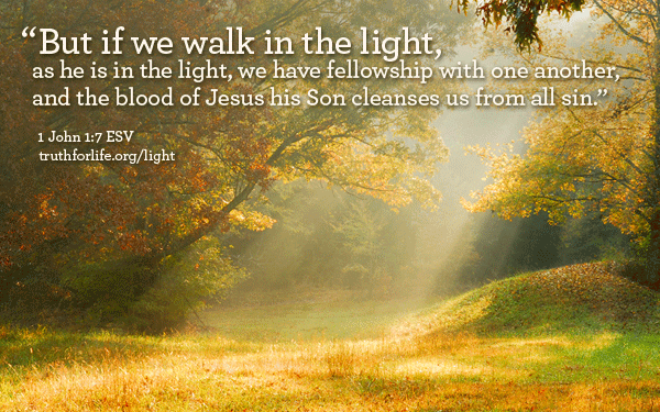 But if we walk in the light...
